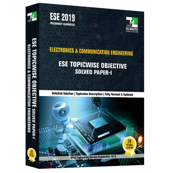 ESE 2019 - ELECTRONICS AND COMMUNICATION ENGINEERING ESE TOPICWISE OBJECTIVE SOLVED PAPER - 1