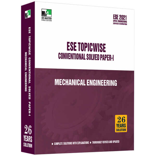 ESE 2021 - Mechanical Engineering ESE Topic wise Conventional Solved Paper 1